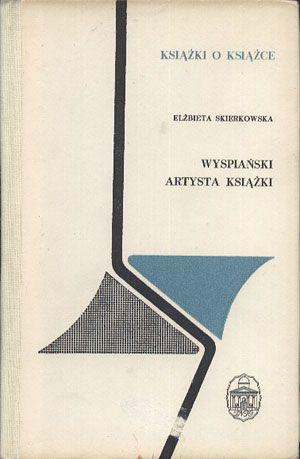 Wyspiański - artysta książki, Elżbieta Skierkowska, Ossolineum, 1970, http://www.antykwariat.nepo.pl/wyspianski-artysta-ksiazki-elzbieta-skierkowska-p-13753.html