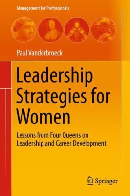 "Vanderbroeck, Paul. ""Leadership strategies for women : lessons from four queens for leadership and career development"". New York : Springer, 2013. Location: 41.12-VAN IESE Barcelona"