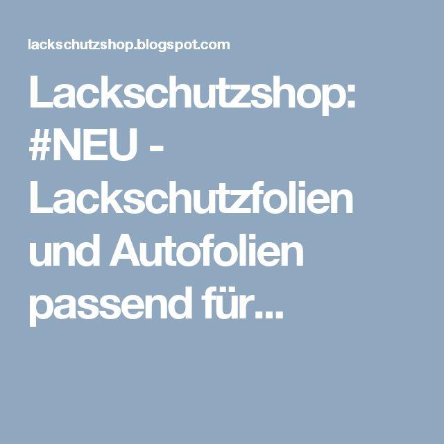 Lackschutzshop: #NEU - Lackschutzfolien und Autofolien passend für...