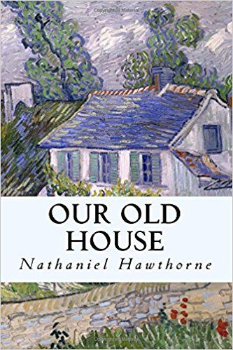 Our Old House: Nathaniel Hawthorne, Taylor Anderson: 9781978082274: Books - Amazon.ca