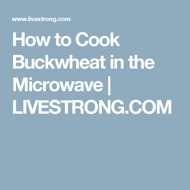 How to Cook Buckwheat in the Microwave | LIVESTRONG.COM
