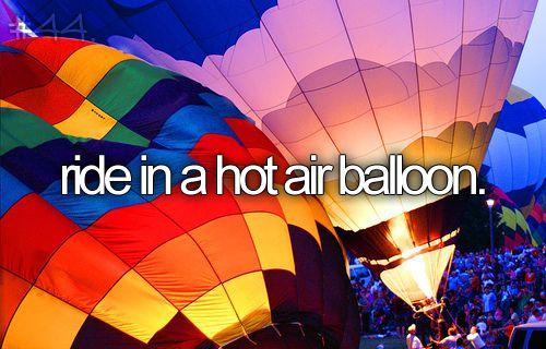 ride in a hot air balloon !!!! - Bucket List