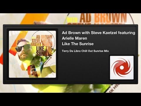 Ad Brown w/ Steve Kaetzel feat. Arielle Maren - Like The Sunrise (Terry Da Libra Chill Out Sunrise) - YouTube