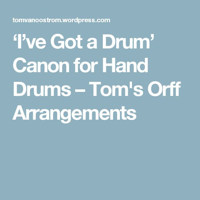 'I've Got a Drum' Canon for Hand Drums – Tom's Orff Arrangements