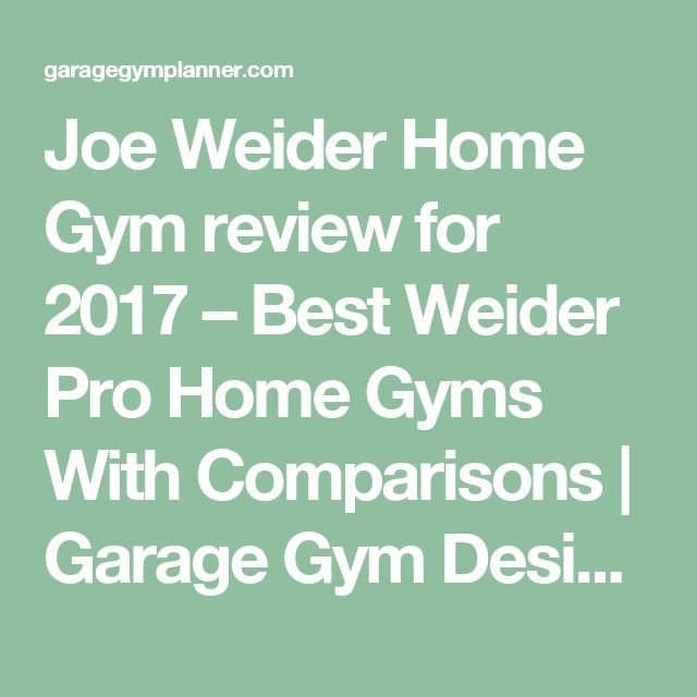 Joe Weider Home Gym review for 2017 – Best Weider Pro Home Gyms With Comparisons | Garage Gym Designs 2016 – Definitive Home Gym Guide