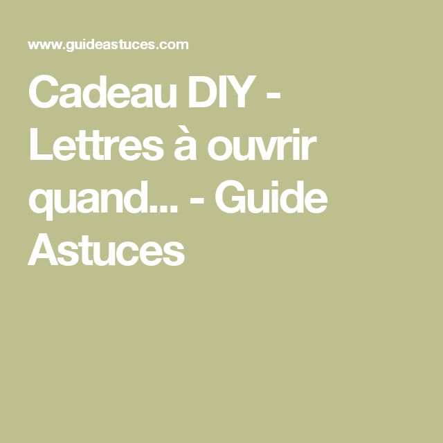 Cadeau DIY - Lettres à ouvrir quand... - Guide Astuces