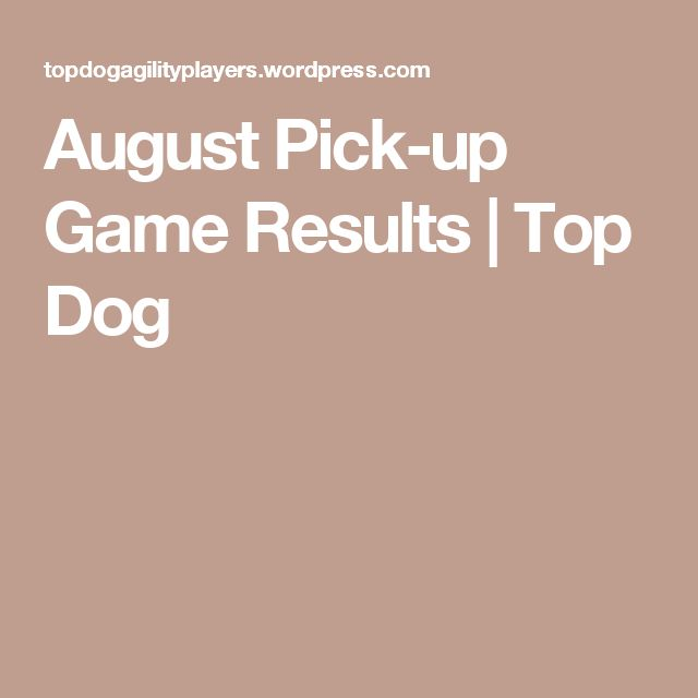August Pick-up Game Results | Top Dog