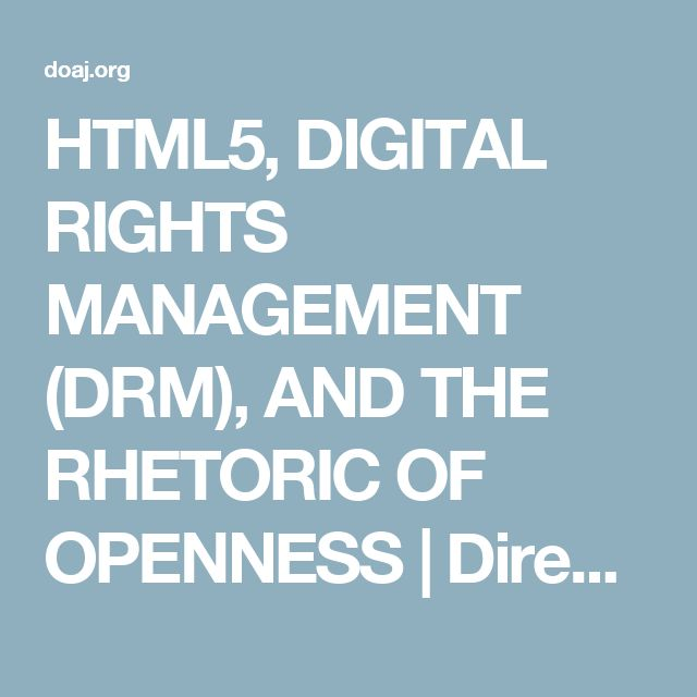 HTML5, DIGITAL RIGHTS MANAGEMENT (DRM), AND THE RHETORIC OF OPENNESS | Directory of Open Access Journals