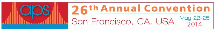26th APS Annual Convention: Mark Your Calendar (San Francisco, CA, USA - May 22-25, 2014)