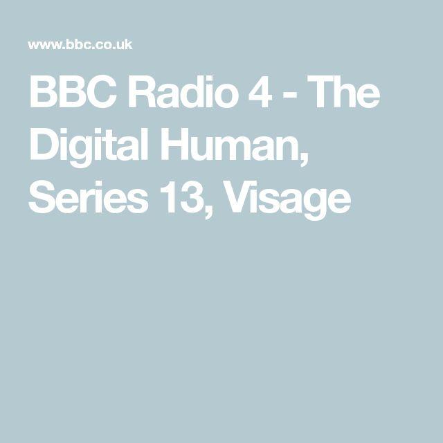 BBC Radio 4 - The Digital Human, Series 13, Visage