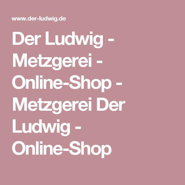 Der Ludwig - Metzgerei - Online-Shop  - Metzgerei Der Ludwig - Online-Shop
