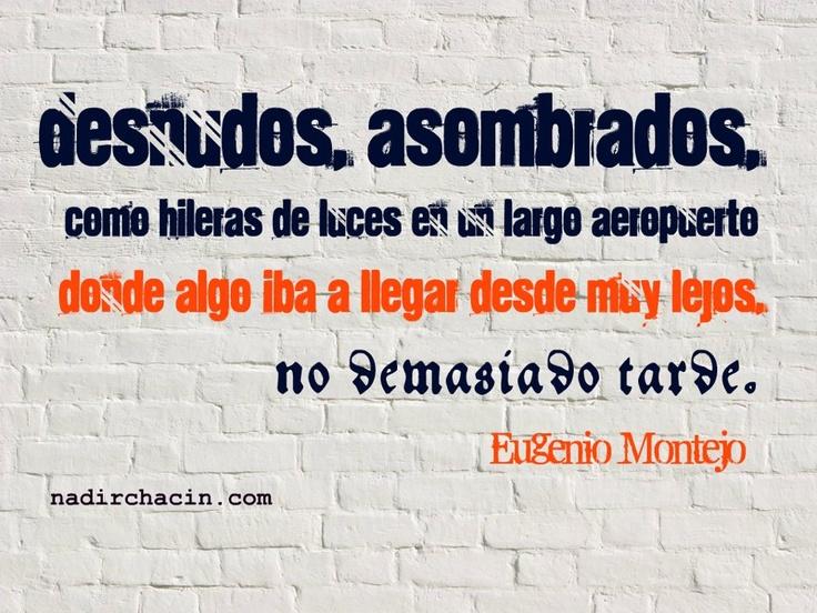 #EugenioMontejo, Venezuela #sersiendo #NadirChacin #Frases #Quotes #Palabras #Words #MyGrammar #Poesia #Poetry
