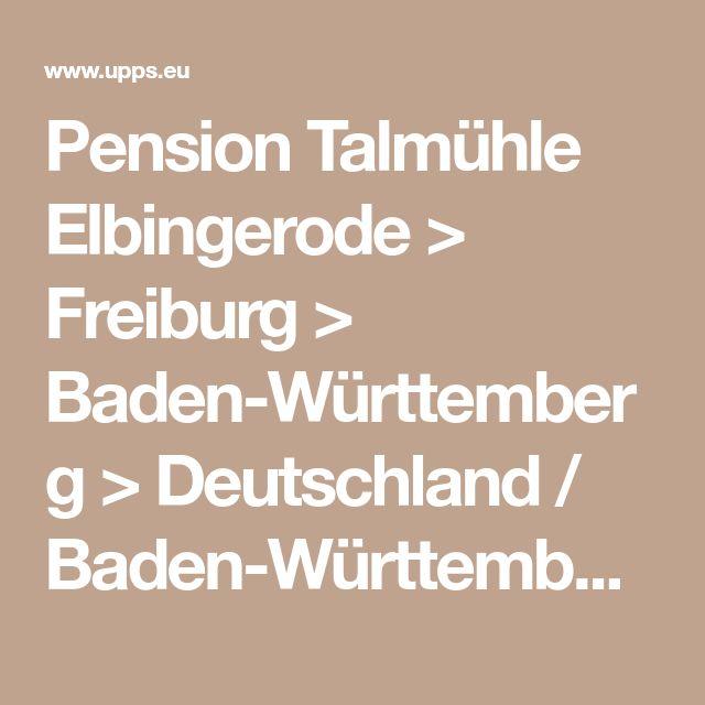 Pension Talmühle Elbingerode > Freiburg > Baden-Württemberg > Deutschland / Baden-Württemberg > Pension Talmühle