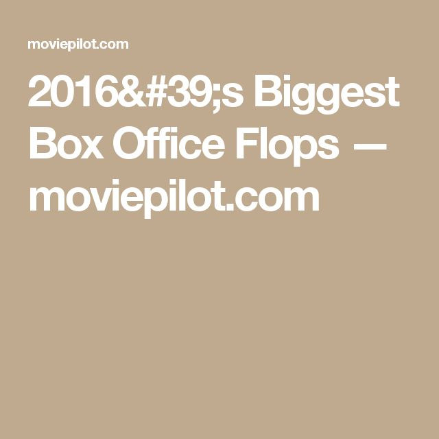 2016's Biggest Box Office Flops — moviepilot.com