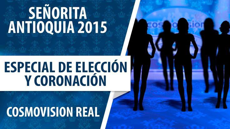 Especial de Elección y Coronación Señorita Antioquia 2015