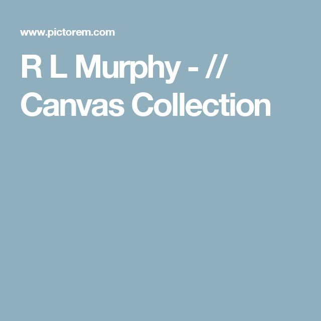 R L Murphy - // Canvas Collection