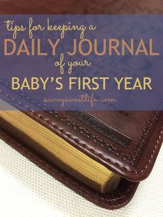 Tips for Keeping a Daily Journal of Your Baby's First Year | Savvy Sweet Life // document the little things, big things and everything in between so you can look back on all those special moments one day