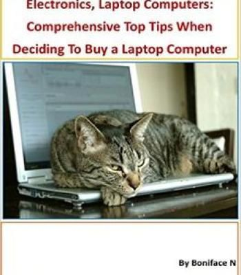 Electronics Laptop Computers: Comprehensive Top 21 Tips When Deciding To Buy A Laptop Computer PDF