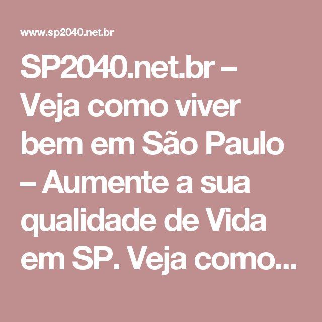 SP2040.net.br – Veja como viver bem em São Paulo – Aumente a sua qualidade de Vida em SP. Veja como perder peso e emagrecer na Terra da Garoa