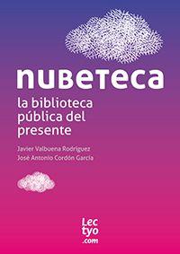 Nubeteca: la biblioteca pública del presente  Nubeteca pretende ser una respuesta y un modelo para unas bibliotecas públicas que viven la perplejidad de un cambio de época  LECTYO  (para acceder al documento requiere registrarse)