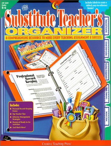 The Substitute Teacher's Organizer: A Comprehensive Resource to Make Every Teaching Assignment a Success; Grades K-6 [With Labels]