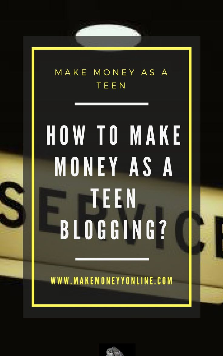 How To Make Money As A Teen Blogging? – garbag
