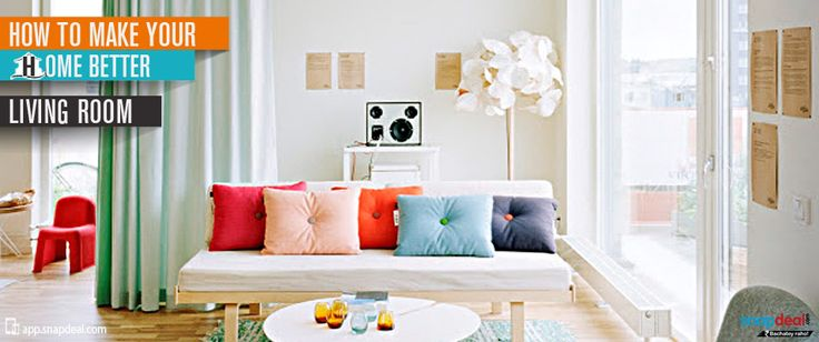 How to Make Your Home Better - Living Room  Giggles, cries, anger, love – the living room is that room in a house that witnesses all these emotions over the course of time.