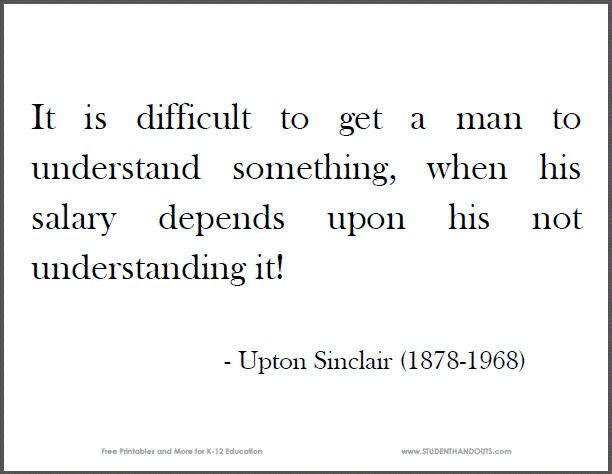 Image result for It is difficult to get a man to understand something when his salary depends upon his not understanding it. UPTON SINCLAIR, AMERICAN WRITER