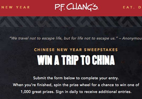 Grand Prize is a $10,300.00 7-night trip for two to Shanghai, China; includes $1,800 prepaid gift card, $400 passport and Visa allowance, dinner at P.F. Chang's Shanghai restaurant, and travel agent services or $2,500 cash option.