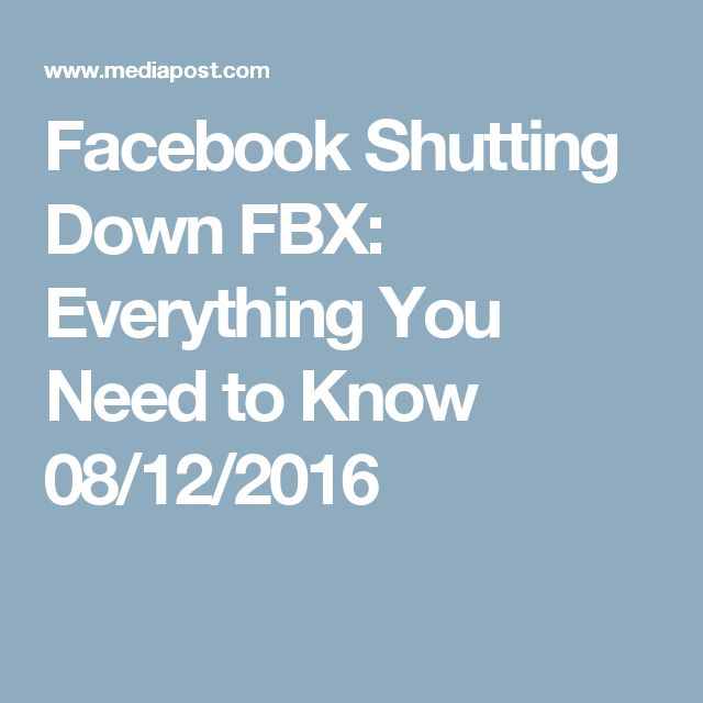Facebook Shutting Down FBX: Everything You Need to Know 08/12/2016