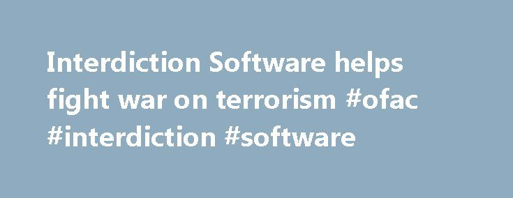 Interdiction Software helps fight war on terrorism #ofac #interdiction #software http://tanzania.remmont.com/interdiction-software-helps-fight-war-on-terrorism-ofac-interdiction-software/  # Product News: Software Interdiction Software helps fight war on terrorism. Press Release Summary: January 2, 2003 – Internet-based iFACS and iCIF account screening and look-up interdiction tools help financial institutions fight against money laundering, terrorist financing, and narcotics trafficking…