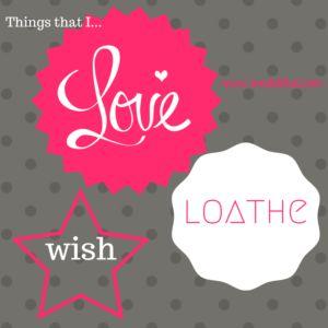 Love, Loathe, Wish