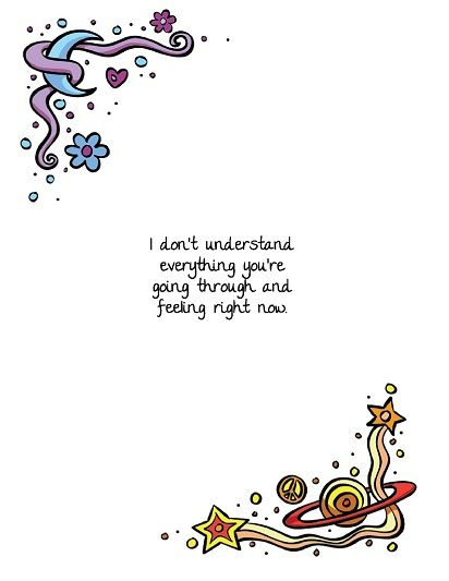 Great card to let someone know you may not understand what they are going through but will be there for them.  cancergirlllc.com