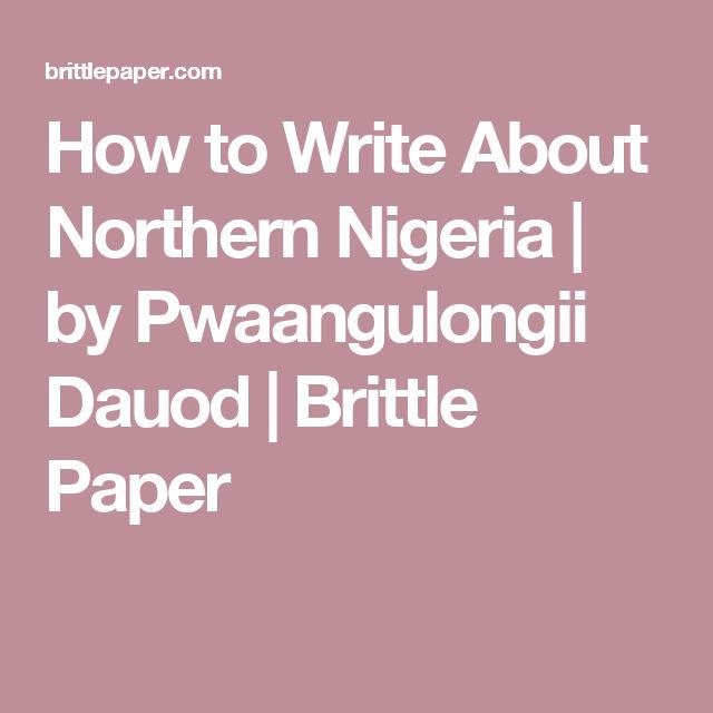 How to Write About Northern Nigeria | by Pwaangulongii Dauod | Brittle Paper