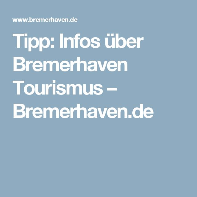 Tipp: Infos über Bremerhaven Tourismus – Bremerhaven.de