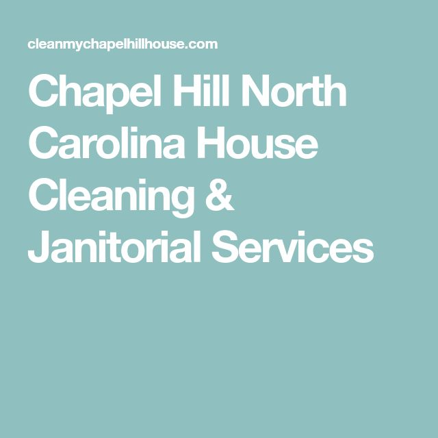 Chapel Hill North Carolina House Cleaning & Janitorial Services