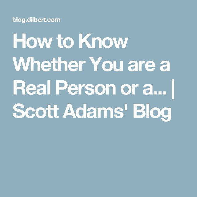 How to Know Whether You are a Real Person or a... | Scott Adams' Blog