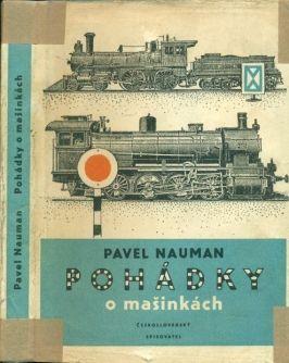 Nauman, Pavel Pohádky o mašinkách  Illustrations by Kamil Lhoták. Čs. spisovatel, Praha 1954.