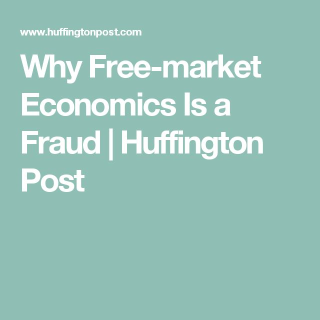 Why Free-market Economics Is a Fraud | Huffington Post