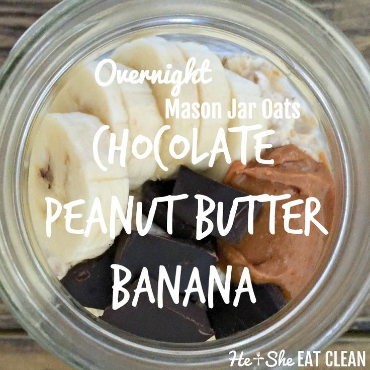 Clean Eat Recipe: Chocolate Peanut Butter Banana Mason Jar Overnight Oats — He & She Eat Clean | Healthy Recipes & Workout Plans