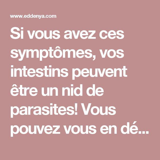 Si vous avez ces symptômes, vos intestins peuvent être un nid de parasites! Vous pouvez vous en débarrasser grâce à mélange naturel!