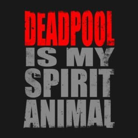 Deadpool is my Spirit Animal