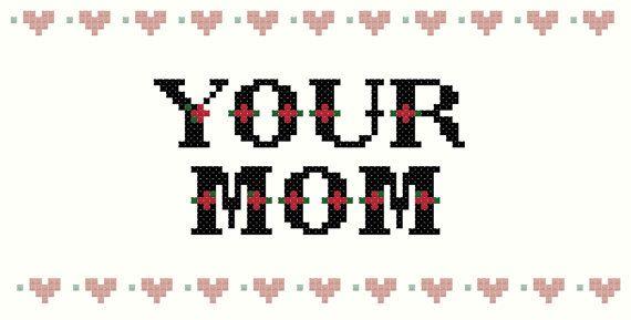 Your Mom comeback cross stitch pattern