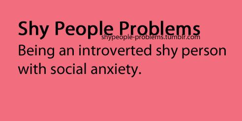 Shy People Problems really bad with this