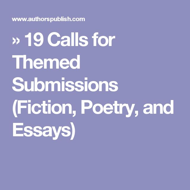 » 19 Calls for Themed Submissions (Fiction, Poetry, and Essays)