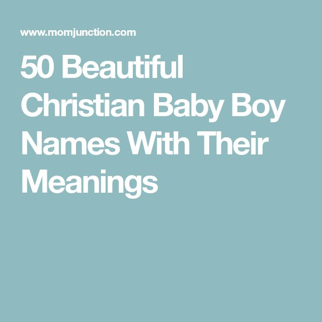 50 Beautiful Christian Baby Boy Names With Their Meanings