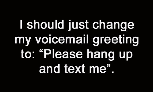 I really want to do this. i hate voice mail.