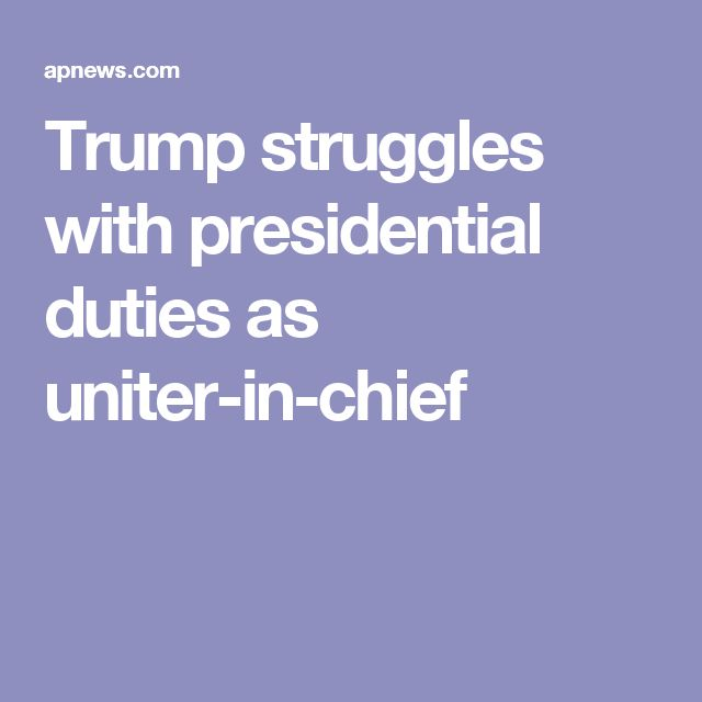 Trump struggles with presidential duties as uniter-in-chief