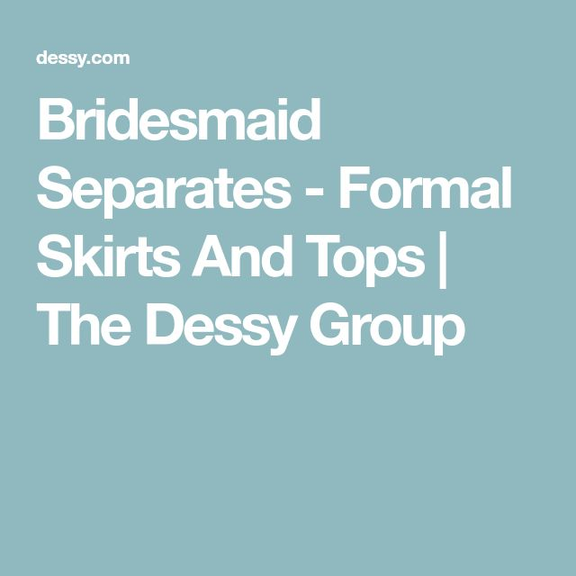 Bridesmaid Separates - Formal Skirts And Tops | The Dessy Group