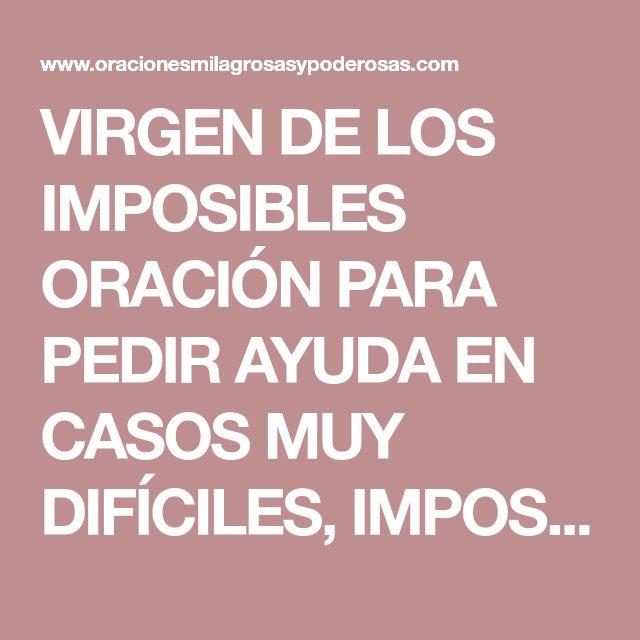 VIRGEN DE LOS IMPOSIBLES ORACIÓN PARA PEDIR AYUDA EN CASOS MUY DIFÍCILES, IMPOSIBLES